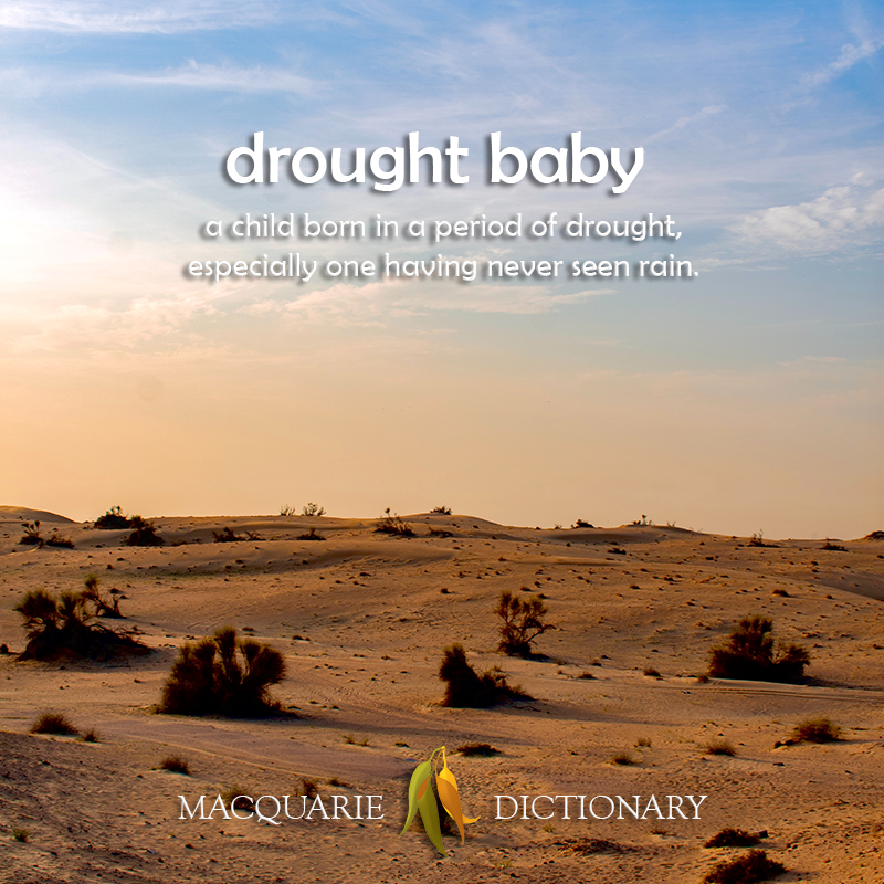 drought baby - a child born in a period of drought, especially one having never seen rain.