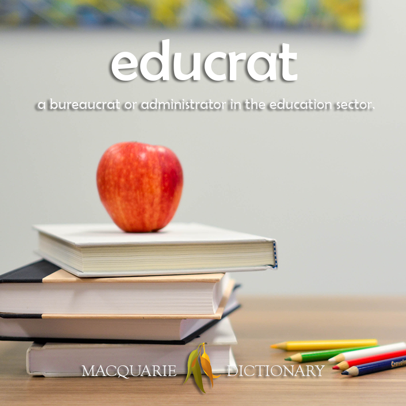 educrat - a bureaucrat or administrator in the education sector