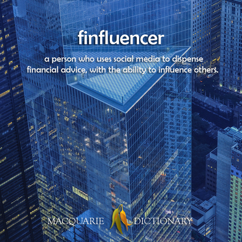 finfluencer -  a person who uses social media to dispense financial advice, with the ability to influence others
