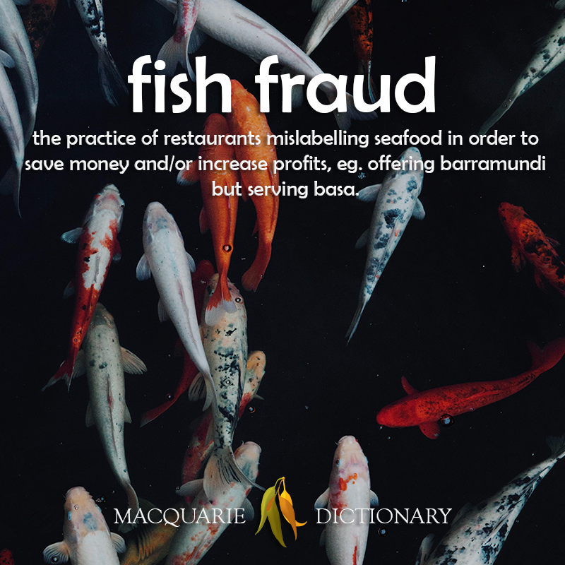 Image of definition of fish fraud: the practice of businesses mislabelling seafood in order to save money or increase profits, eg. offering barrmundi but serving basa.