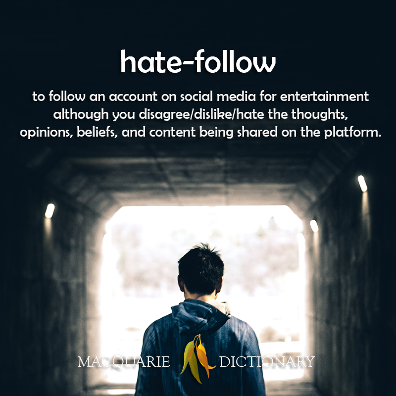 hate-follow - to follow a social media account even though you hate their content