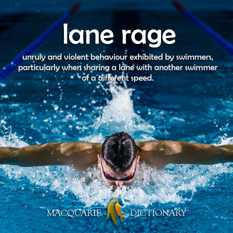 Image of definition of lane rage: unruly and violent behaviour exhibited by swimmers, particularly when sharing a lane with another swimmer of a different speed.