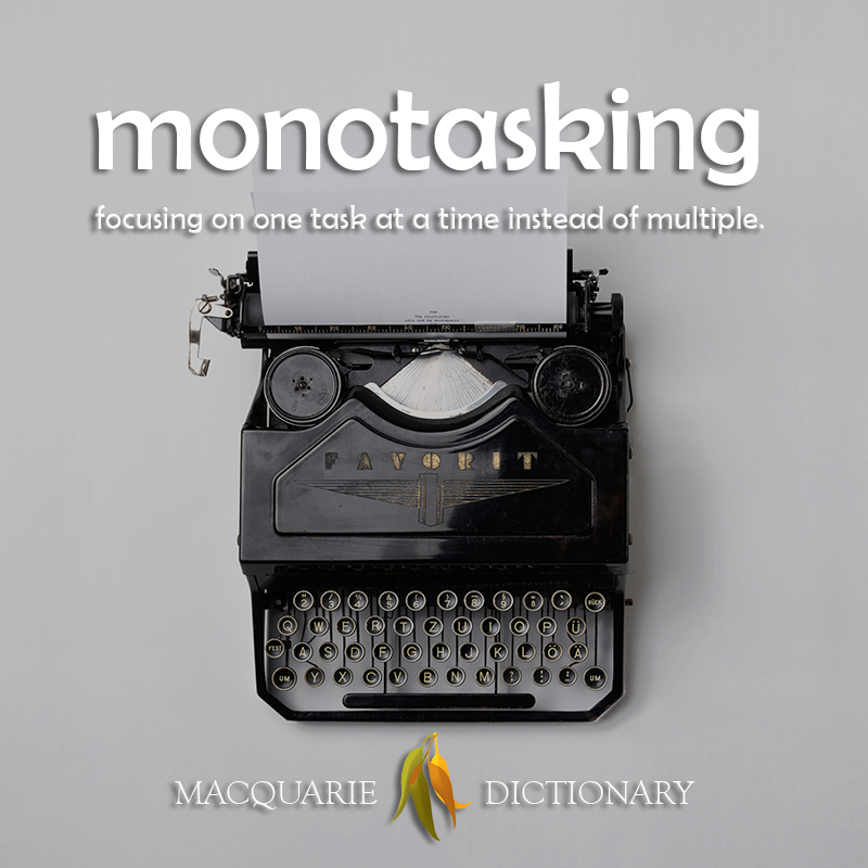 monotasking - focusing on just one thing rather than multitasking