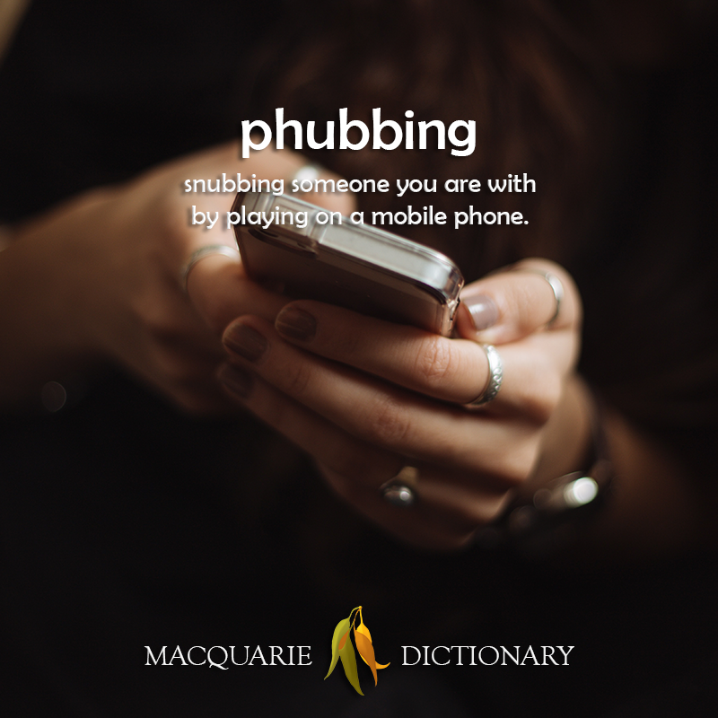 phubbing - snubbing someone you are with by playing on a mobile phone