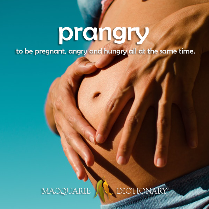 Image of definition of prangry: to be pregnant, angry and hungry all at the same time.