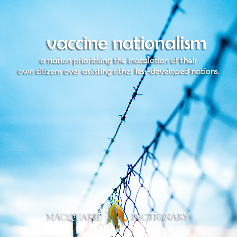 vaccine nationalism - a nation prioritising the innoculation of their own citizens over assisting other less-developed nations