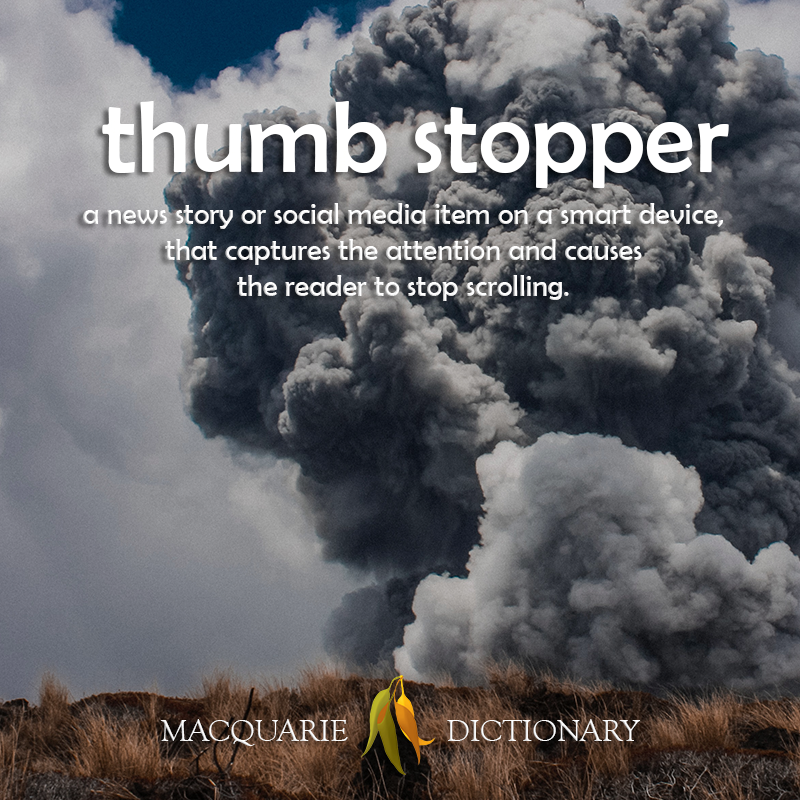 New words thumb stopper - a news story or social media item on a smart device, that captures the attention and causes the reader to stop scrolling