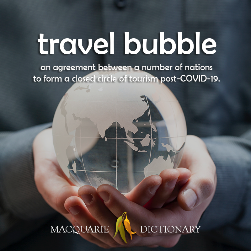 New words travel bubble - an agreement between a number of nations to form a closed circle of tourism post-COVID-19