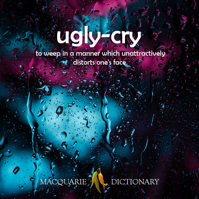 New words ugly-cry - to weep in a manner which unattractively distorts one's face