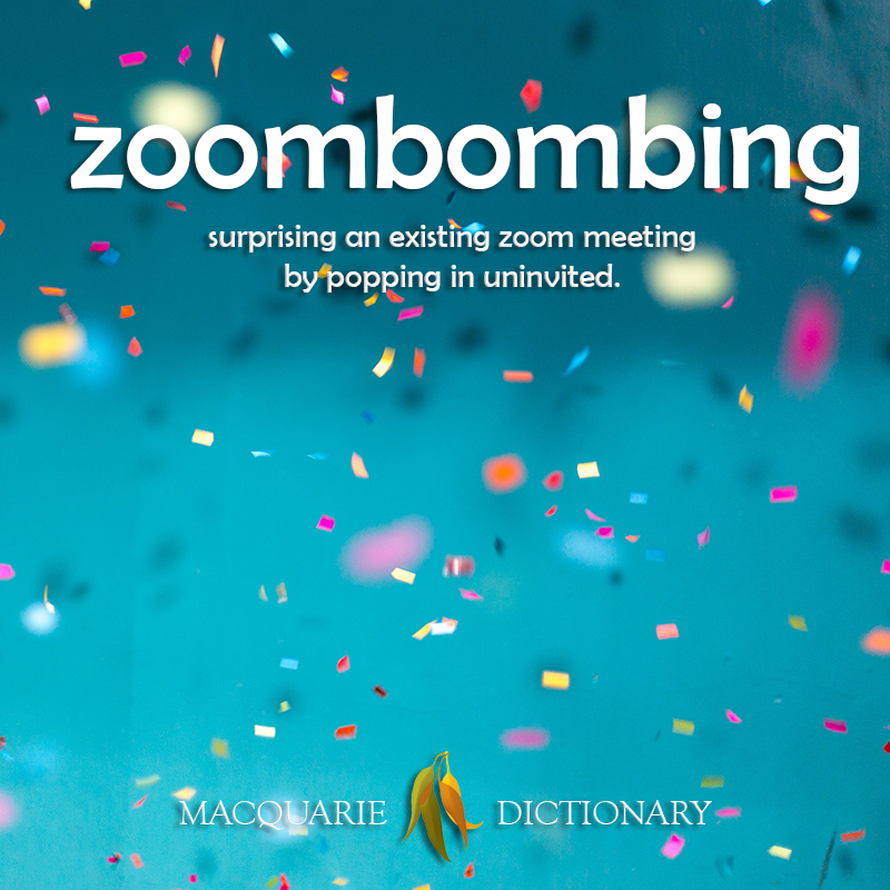 New words zoombombing - surprising an existing zoom meeting by popping in uninvited