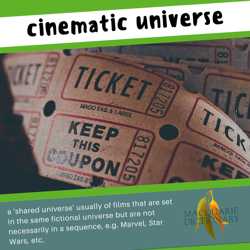 Macquarie Dictionary-cinematic universe-a 'shared universe' usually of films that are set in the same fictional universe but are not necessarily in a sequence, e.g. Marvel, Star Wars, etc.