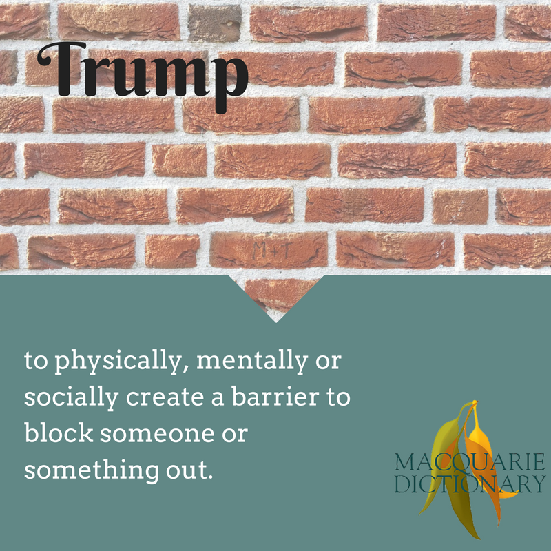 trump macquarie dictionary new words to physically, mentally or socially create a barrier to block someone or something out.