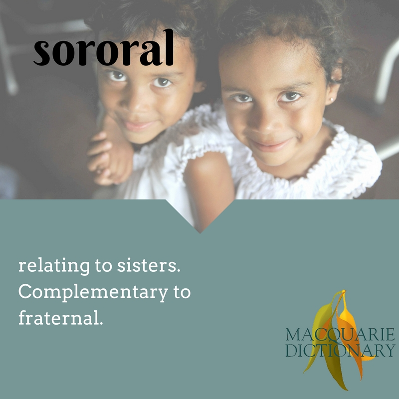 sororal relating to sisters. Complementary to fraternal.
