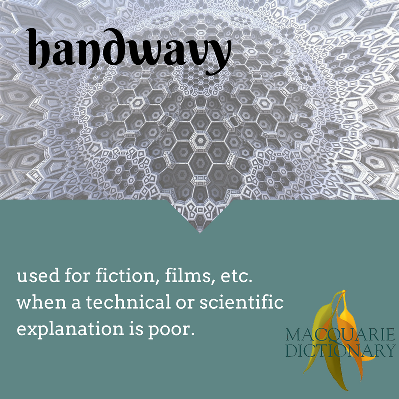 handwavy macquarie dictionary new word used for fiction, films, etc. when a technical or scientific explanation is poor.