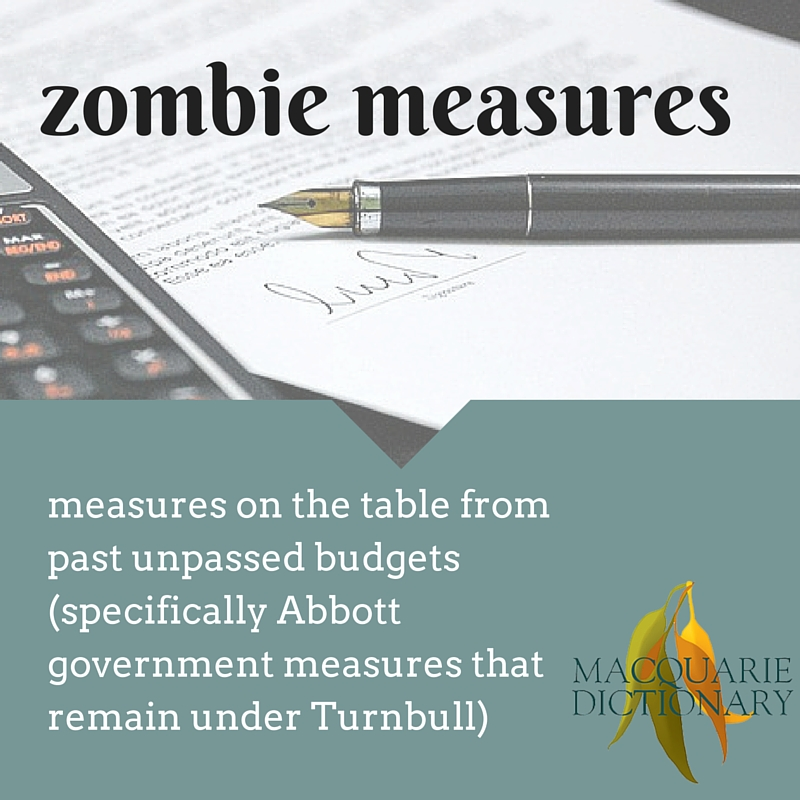 zombie measures on the table from past unpassed budgets (specifically Abbott government measures that remain under Turnbull)