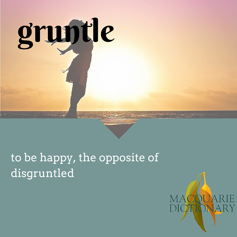 gruntle The opposite of disgruntled. To be happy.