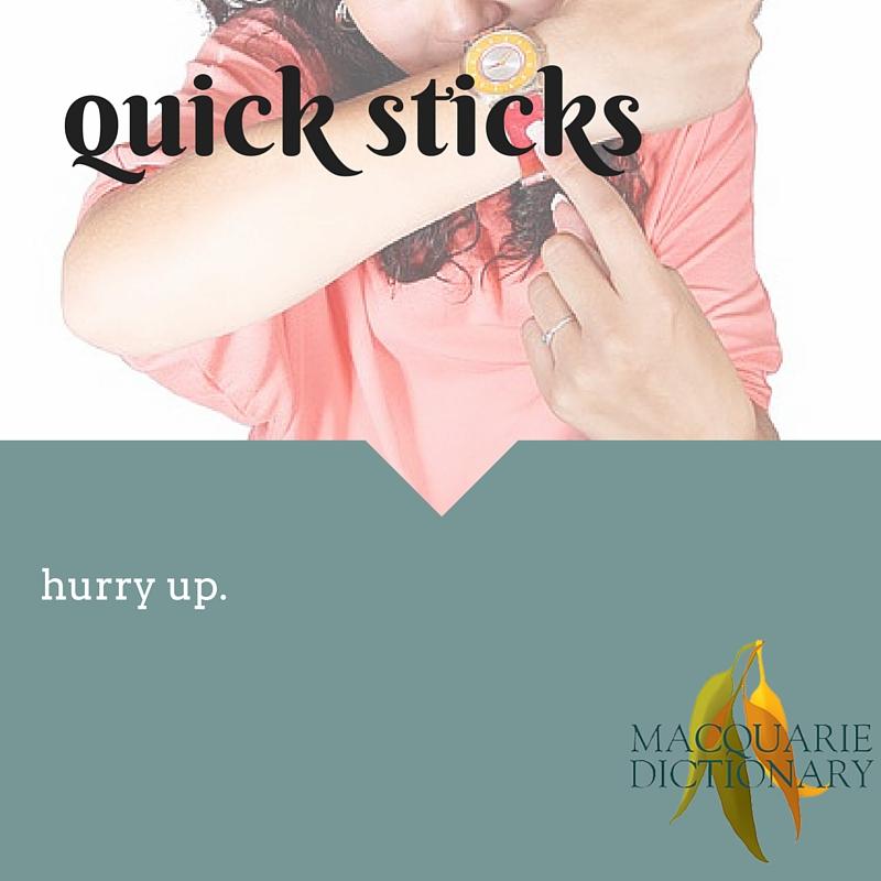 Quick sticksHurry up