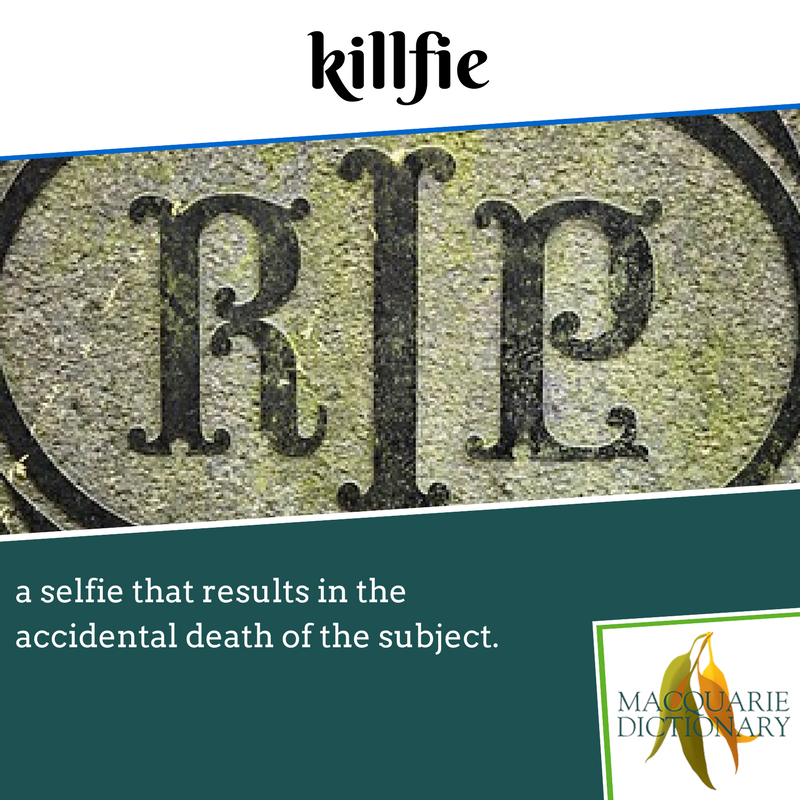 killfie Macquarie Dictionary a selfie that results in the accidental death of the subject.