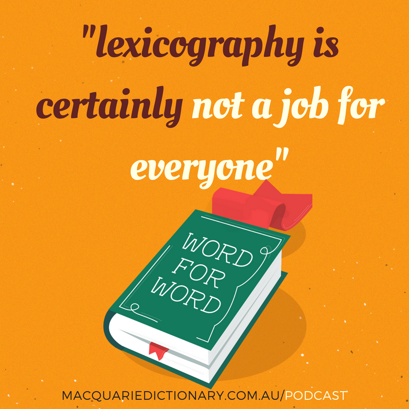 lexicography is certainly not a job for everyone - Macquarie Dictionary