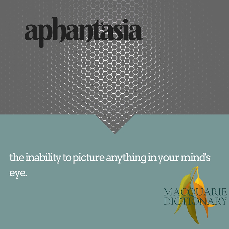 aphantasia the inability to picture anything in your mind's eye.