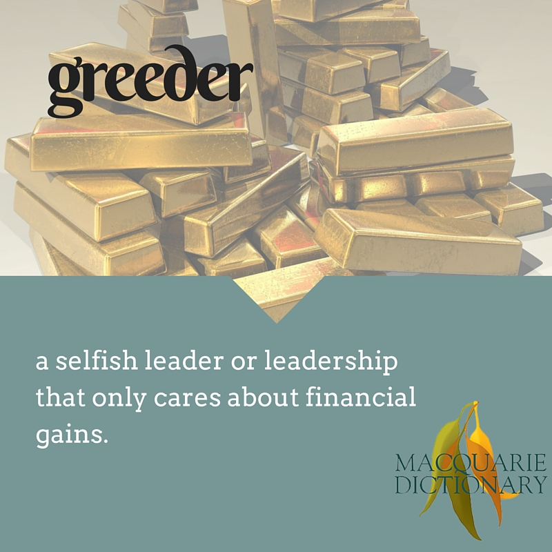 greeder a selfish leader or leadership that only cares about financial gains.