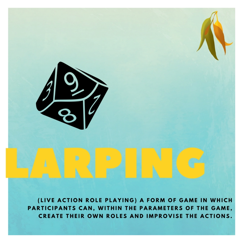 LARPing (LIVE ACTION ROLE PLAYING) A FORM OF GAME IN WHICH PARTICIPANTS CAN, WITHIN THE PARAMETERS OF THE GAME, CREATE THEIR OWN ROLES AND IMPROVISE THE ACTIONS.